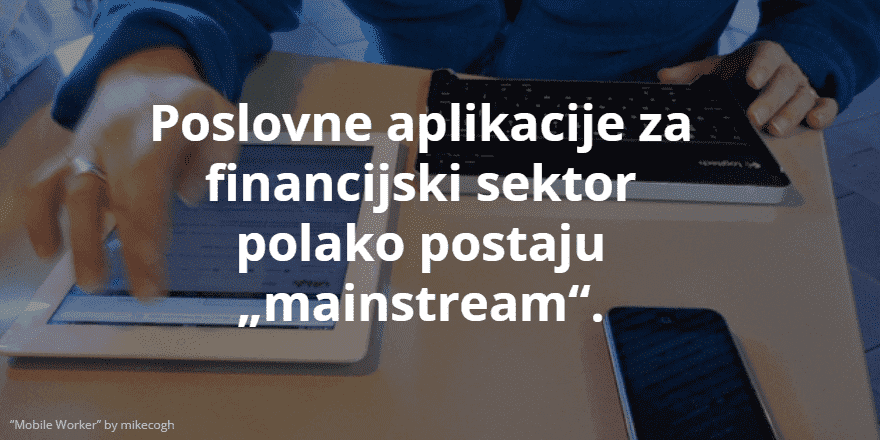 """Poslovne aplikacije za financijski sektor polako postaju """"mainstream"""""""